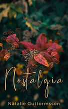 Cover art of Natalie Guttormsson's poetry book Nostalgia, the cover is a dark green background with a deep red and orange fall plant in focus, the lettering is beige.