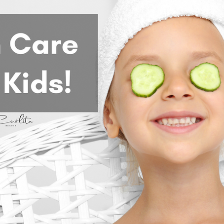 Skincare for the Kids!