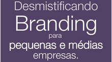 Desmistificando o Branding para pequenas e médias empresas