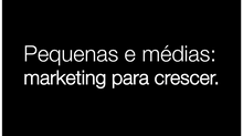PMEs que mais crescem, investem em Marketing