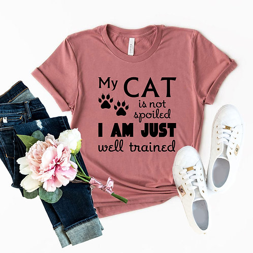 My Cat Is Not Spoiled I'm Just Well Trained Shirt