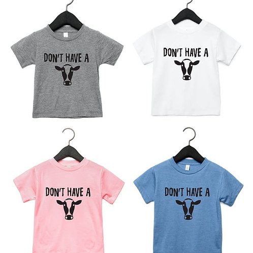 Don't Have a Cow Baby/Toddler Tee: Pink,Blue,White or Grey
