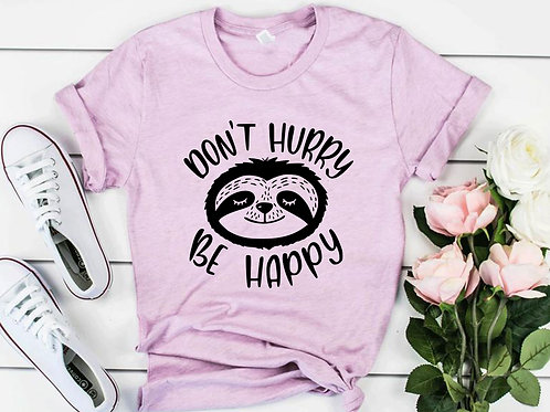 Don't Hurry Be Happy Shirt