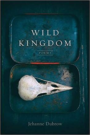 Wild Kingdom by Jehanne Dubrow