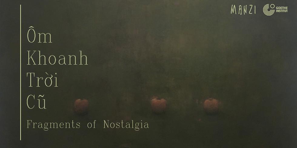 ÔM KHOANH TRỜI CŨ | FRAGMENTS OF NOSTALGIA