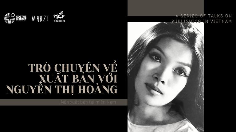 Trò chuyện về Xuất bản cùng Nhà văn Nguyễn Thị Hoàng | A Talk on publishing