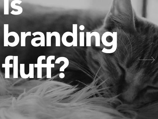 "Is ""branding"" fluff?"