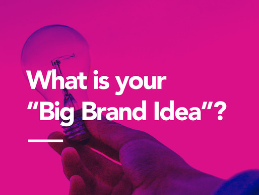 """What is your """"Big Brand Idea""""?"""