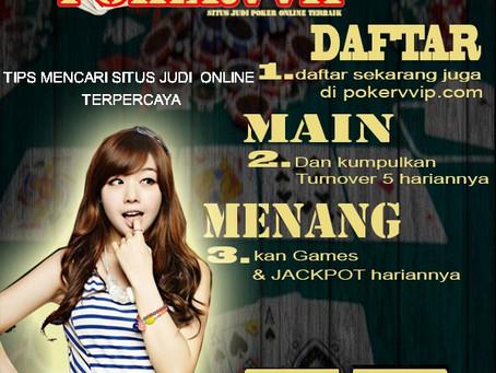 Tips Mencari Situs Judi Poker Online Terpercaya