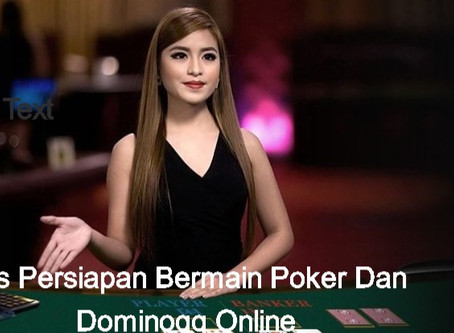 Tips Persiapan Bermain Poker Dan Dominoqq Online