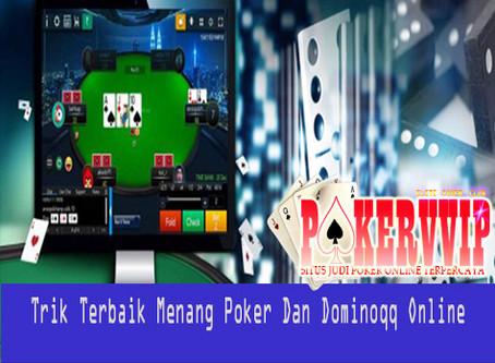 Trik Terbaik Agar Menang Bermain Poker Online dan Dominoqq Online