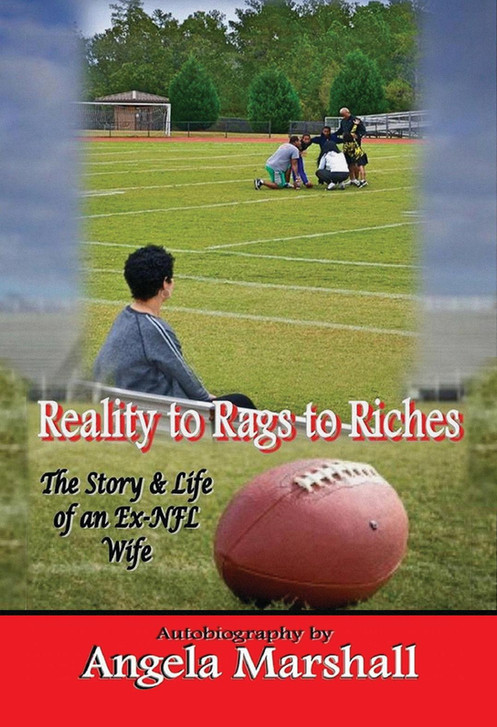 Reality to Rags to Riches - The Story and Life of an Ex-NFL Wife