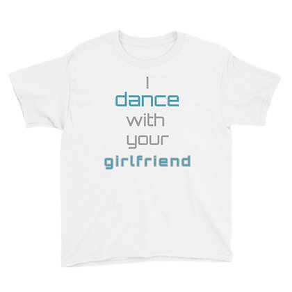 I dance with your GF Youth Tee