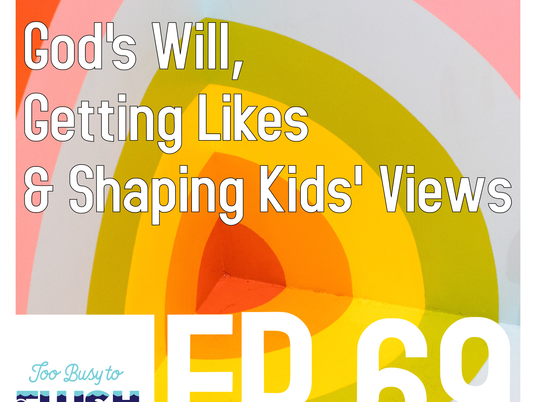 Ep. 69: God's Will, Getting Likes, & Shaping Kids' Views
