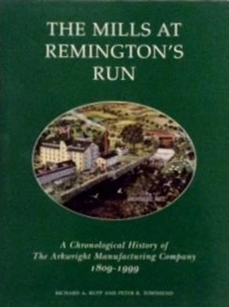 THE MILLS AT REMINGTON'S RUN: A Chronological History of the Arkwright  Manuf...