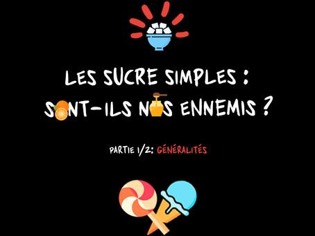 LES SUCRES SIMPLES : SONT-ILS NOS ENNEMIS ? (Partie 1/2 : Généralités)
