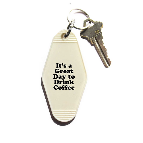 IT'S A GREAT DAY TO DRINK COFFEE KEY FOB