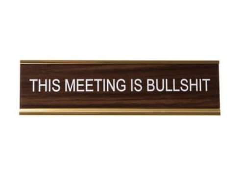 THIS MEETING IS BULLSHIT NAMEPLATE