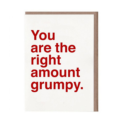 CARD - YOU ARE THE RIGHT AMOUNT GRUMPY