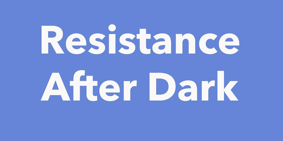 RESISTANCE AFTER DARK