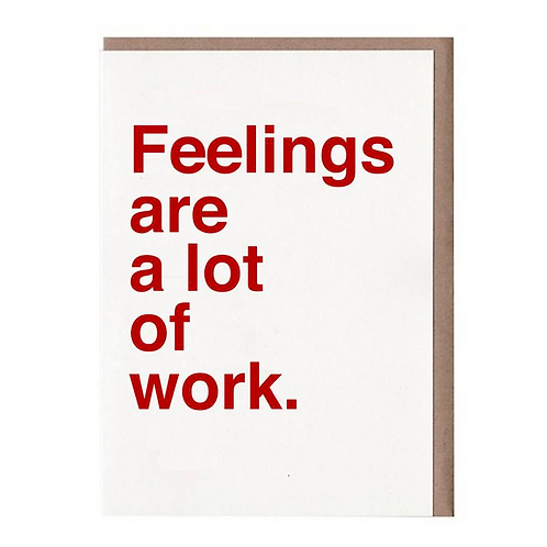FEELINGS ARE WORK CARD