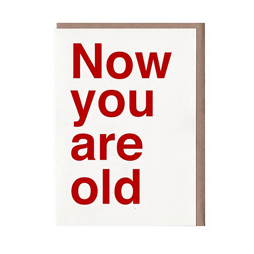 NOW YOU ARE OLD GREETING CARD