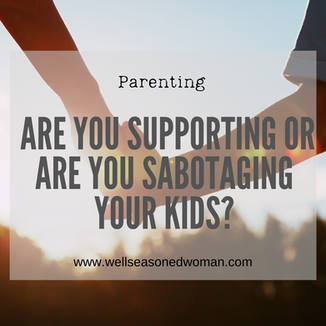 Is Your Parenting Supporting or Sabotaging Your Child? You Decide.