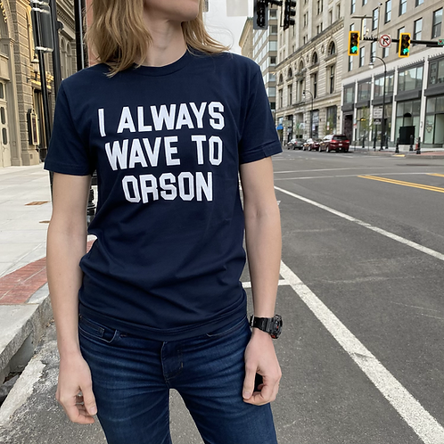 I Always Wave to Orson T-Shirt