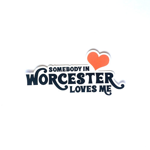 Somebody in Worcester Loves Me Sticker