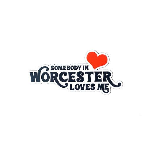 Somebody in Worcester Loves Me Magnet