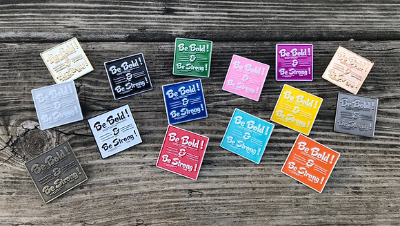 25- Be Bold! & Be Strong! Lapel Pins