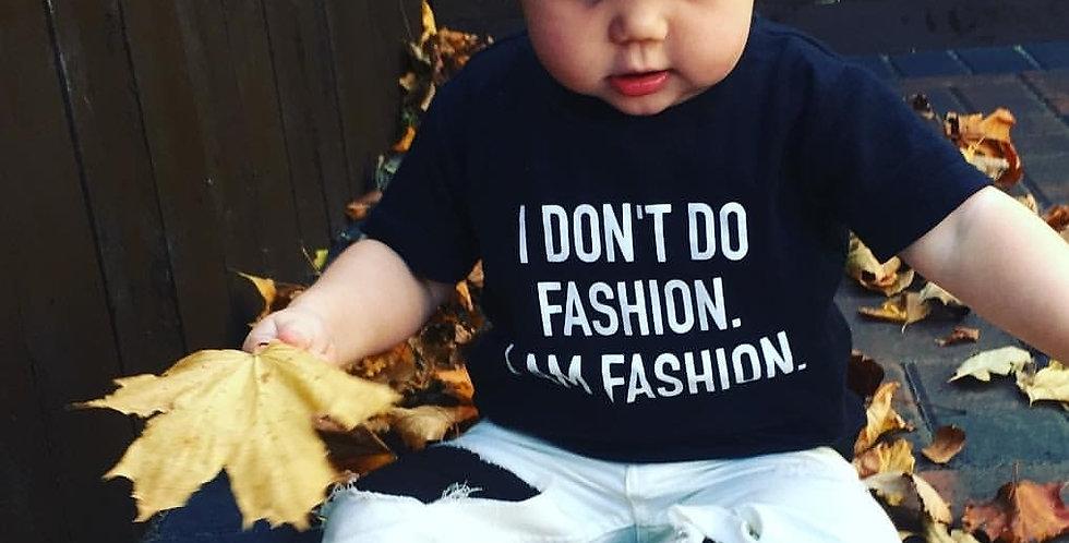I don't do fashion i am fashion tee