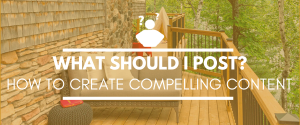 "Header that asks ""What should I post? How to create compelling content"" with the photo of a furnished deck in the background"