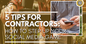 5 Tips For Contractors: How to Step Up Your Social Media Game