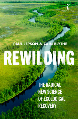 Rewilding by Paul Jepson and Cain Blythe