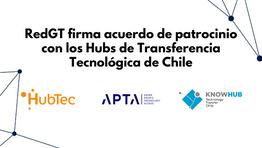 RedGT firma acuerdo de patrocinio con los Hubs de Transferencia Tecnológica de Chile