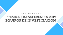 Premios Transferencia; Equipos de Investigación 2019, organizado por Corfo y RedGT será el 11 de nov