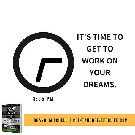 IT'S TIME TO GET TO WORK ON YOUR DREAMS.