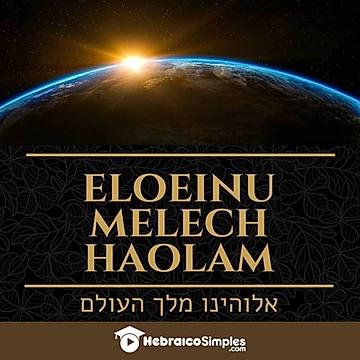 """""""eloeinu melech haolam""""  אלהינו        מלך העולם -  Nosso Deus  soberano do universoerso"""