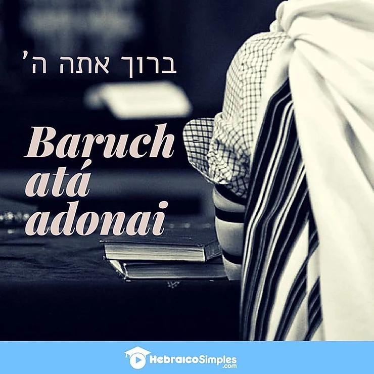 Baruch ata adonai - abençoado seja o nosso senhor