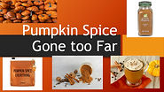 Pumpkin Spice Gone too Far Part 2.jpg