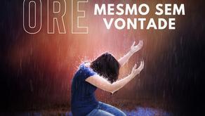 ORE MESMO SEM VONTADE