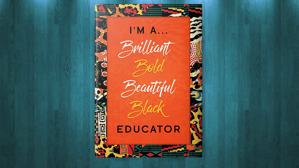 I'm a Brilliant Bold Beautiful Black Educator (Deluxe Journal)