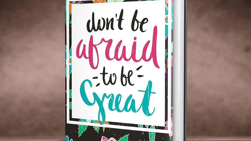 Don't be Afraid to be Great Journal