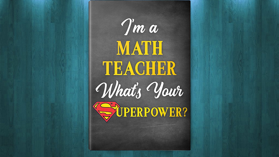 I'm a Math Teacher, What's Your Superpower? (Deluxe) Journal