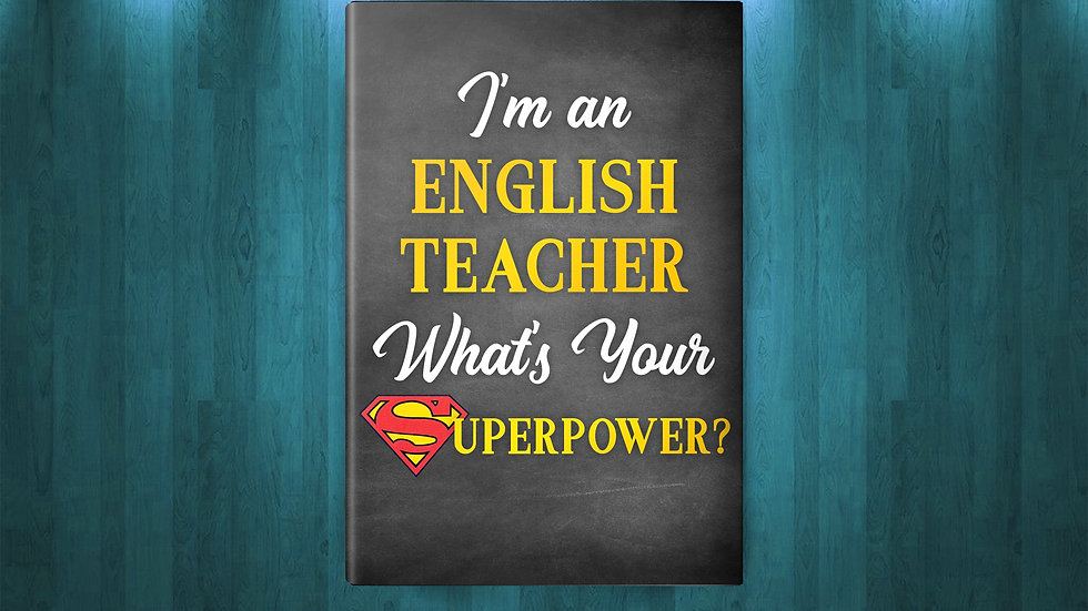 I'm an English Teacher, What's Your Superpower? (Deluxe) Journal