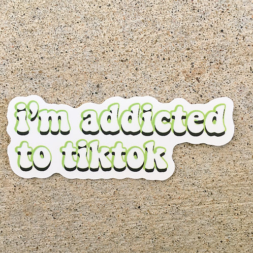 I'm Addicted to Tik Tok Sticker