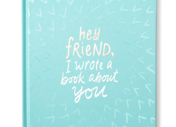 """Hey Friend, I wrote A Book About You"" Hardcover"