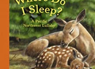 Where Do I Sleep? A Pacific Northwest Lullaby