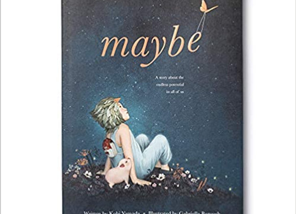 Maybe:  A story about the endless potential in all of us ( Hardback Book)